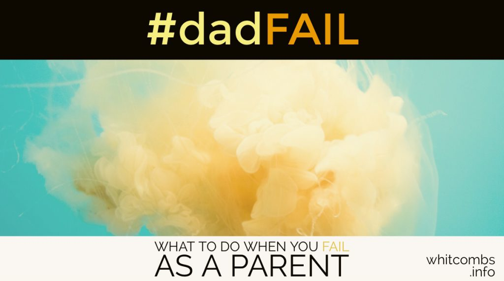 Dad Fail: What to do when you FAIL as a parent