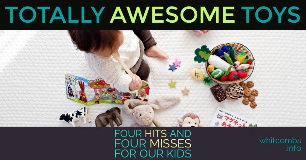 Awesome Toys: Four Hits and Four Misses for Our Kids